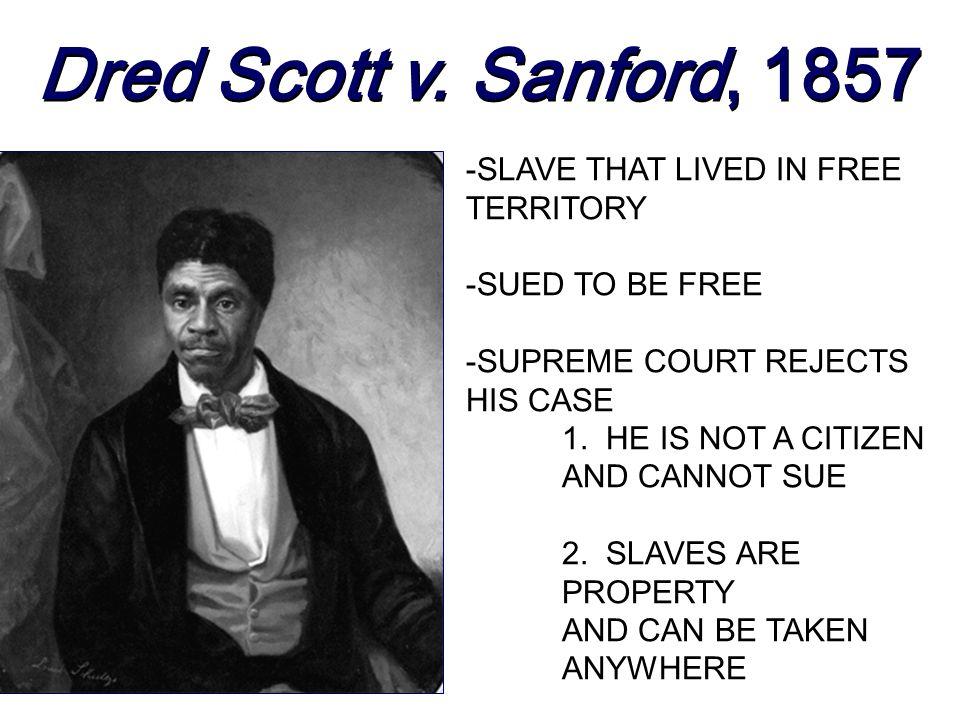 Dred Scott v. Sanford, 1857 -SLAVE THAT LIVED IN FREE TERRITORY