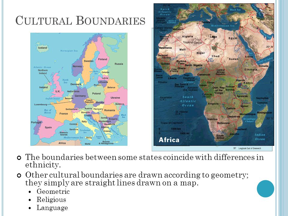 Cultural Boundaries The boundaries between some states coincide with differences in ethnicity.