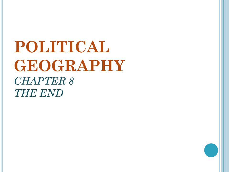 POLITICAL GEOGRAPHY CHAPTER 8 THE END