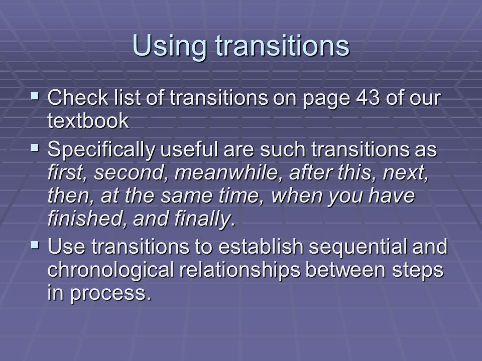 Using transitions Check list of transitions on page 43 of our textbook