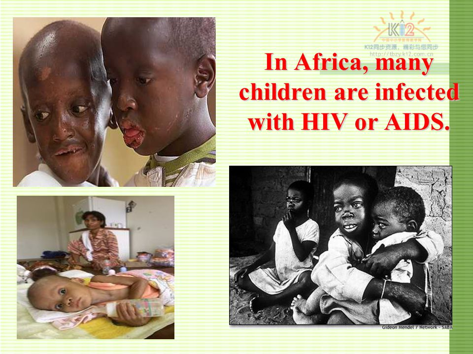 In Africa, many children are infected with HIV or AIDS.