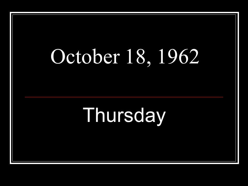 October 18, 1962 Thursday