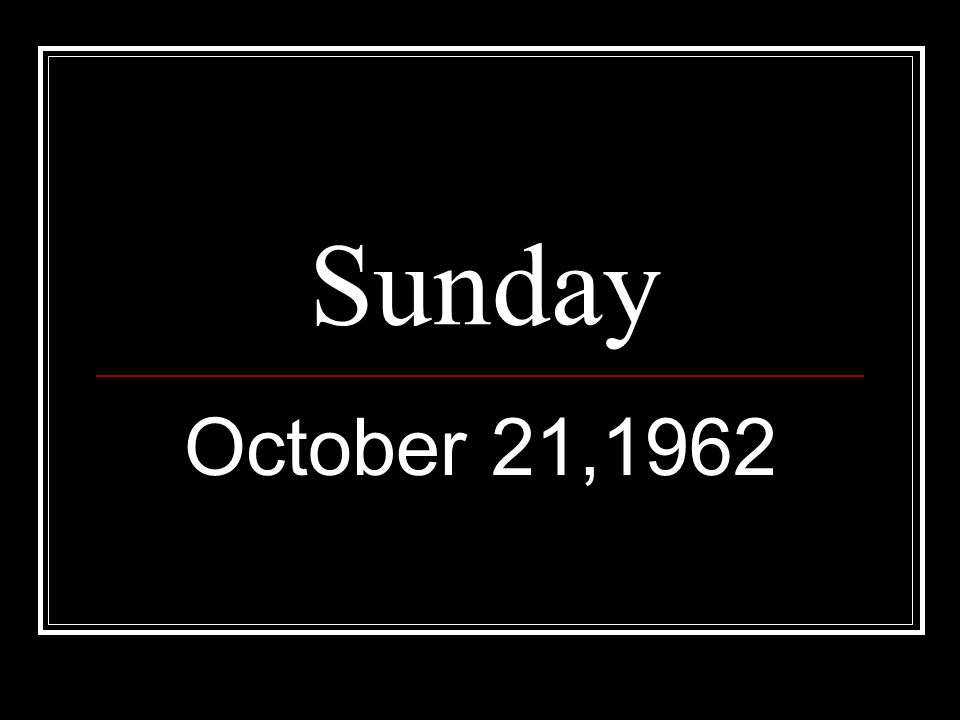 Sunday October 21,1962