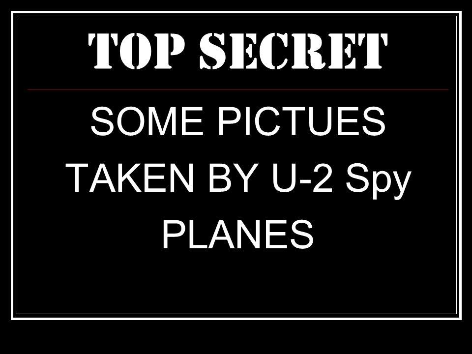 TOP SECRET SOME PICTUES TAKEN BY U-2 Spy PLANES