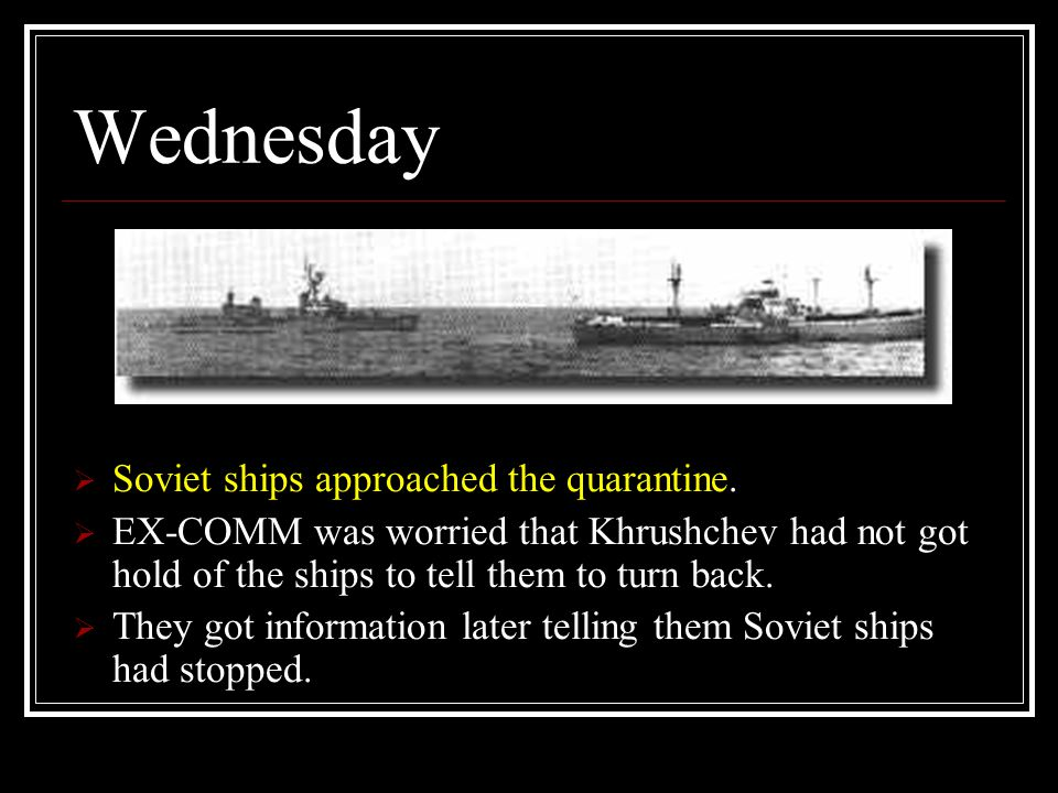 Wednesday Soviet ships approached the quarantine.
