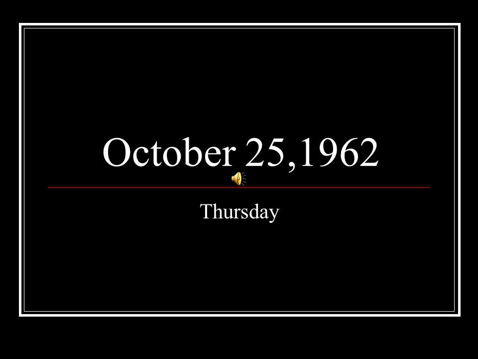 October 25,1962 Thursday