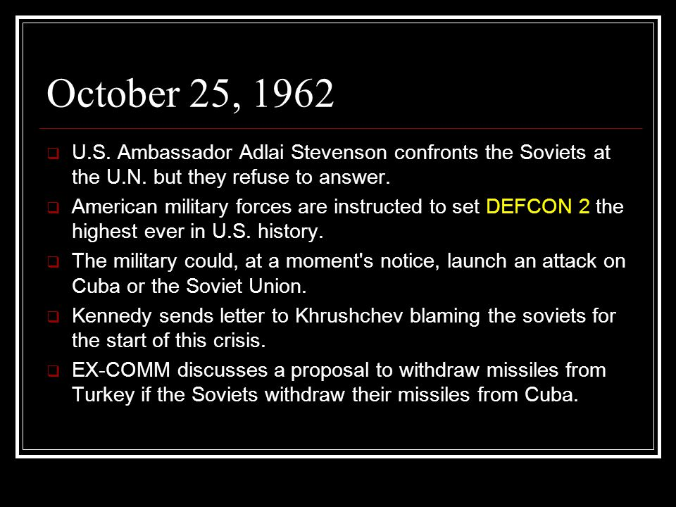 October 25, 1962 U.S. Ambassador Adlai Stevenson confronts the Soviets at the U.N. but they refuse to answer.