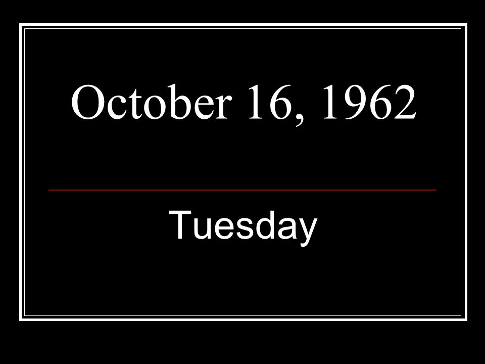 October 16, 1962 Tuesday
