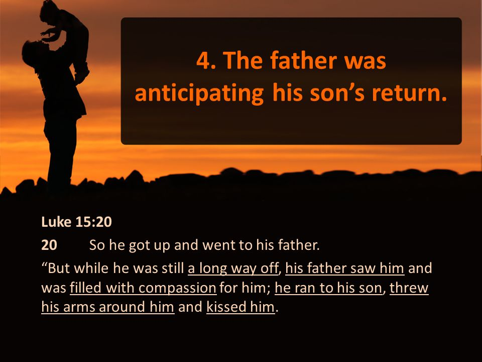 4. The father was anticipating his son's return.