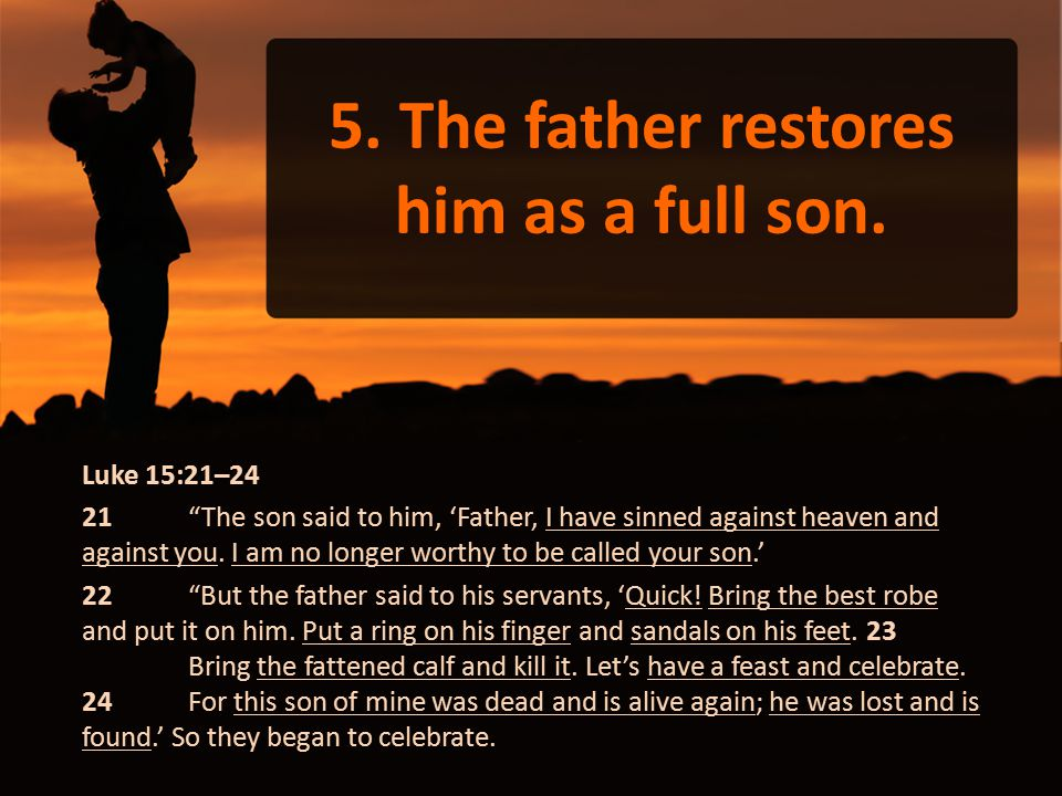 5. The father restores him as a full son.