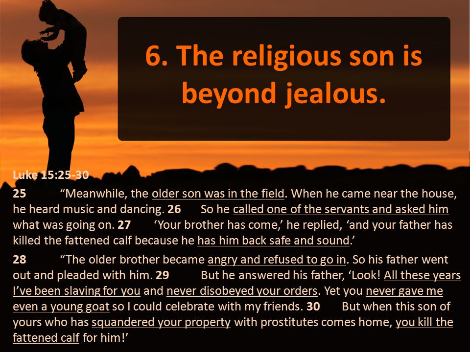6. The religious son is beyond jealous.