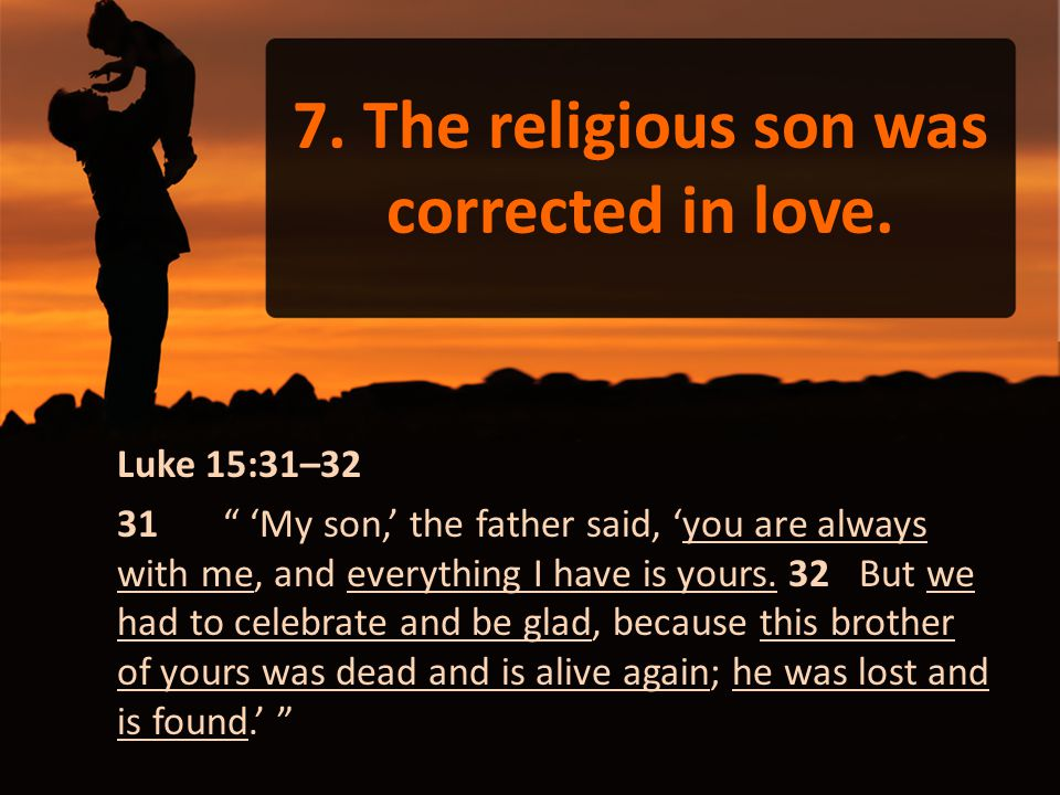 7. The religious son was corrected in love.