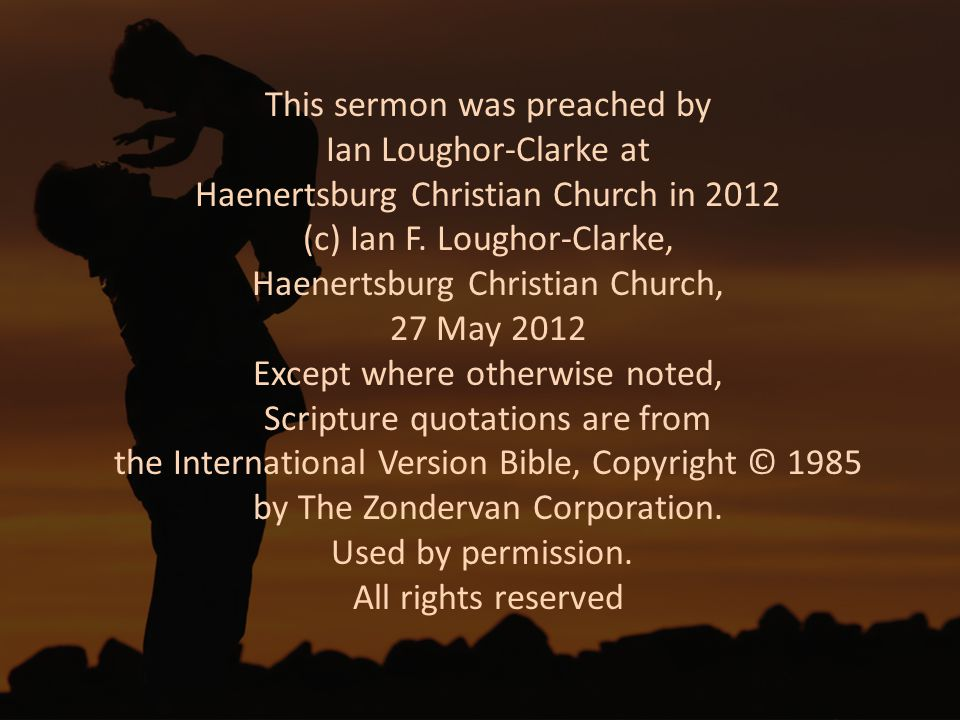 This sermon was preached by Ian Loughor-Clarke at Haenertsburg Christian Church in 2012 (c) Ian F.