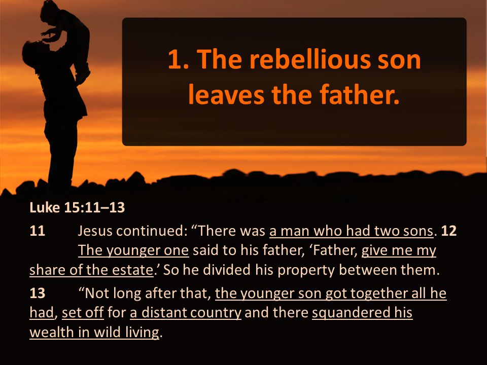 1. The rebellious son leaves the father.