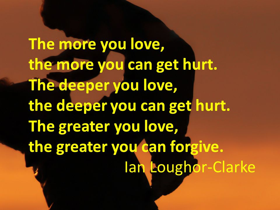 The more you love, the more you can get hurt