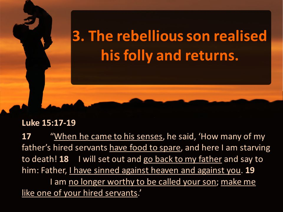 3. The rebellious son realised his folly and returns.