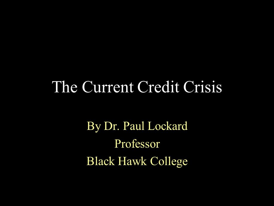 The Current Credit Crisis