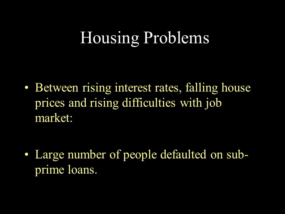 Housing Problems Between rising interest rates, falling house prices and rising difficulties with job market: