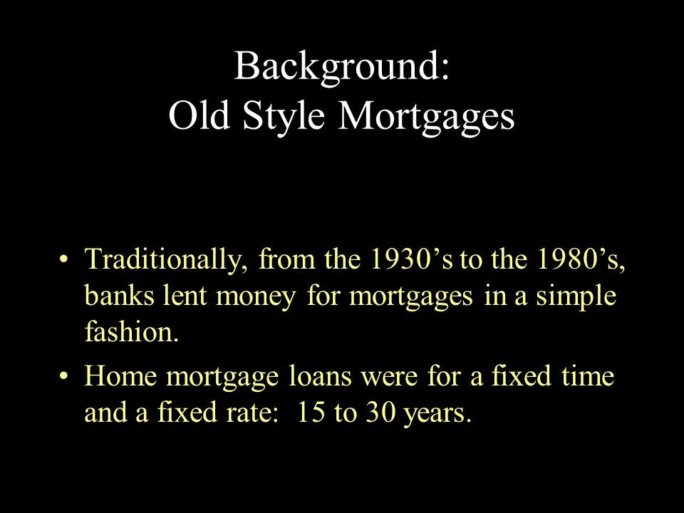 Background: Old Style Mortgages