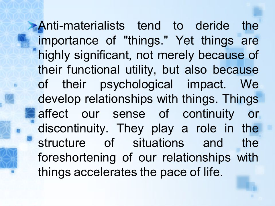 Anti-materialists tend to deride the importance of things