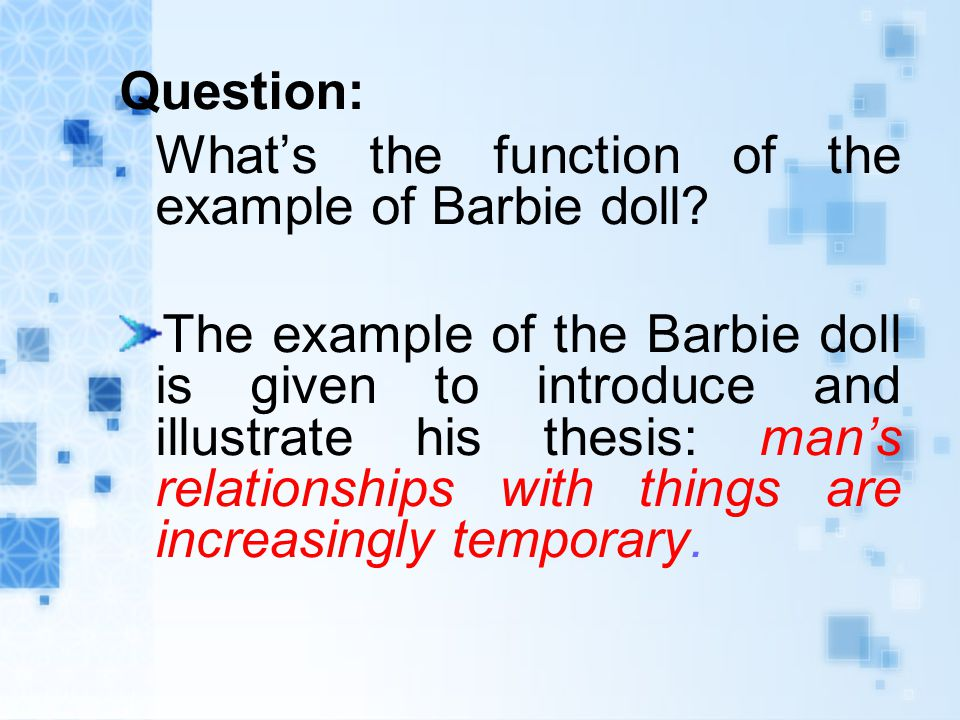Question: What's the function of the example of Barbie doll