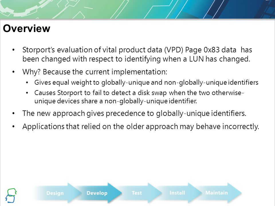 Overview Storport's evaluation of vital product data (VPD) Page 0x83 data has been changed with respect to identifying when a LUN has changed.