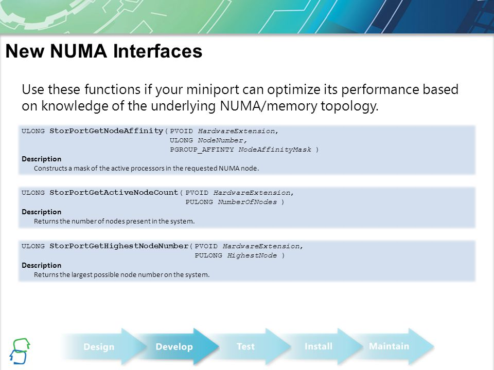 New NUMA Interfaces Use these functions if your miniport can optimize its performance based on knowledge of the underlying NUMA/memory topology.