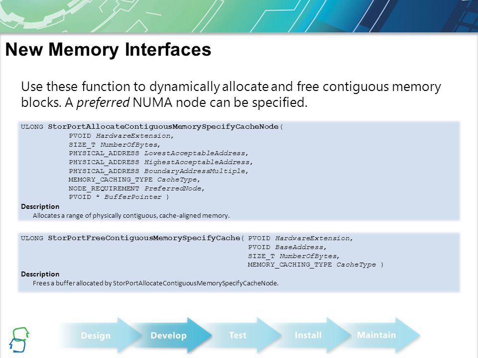 New Memory Interfaces Use these function to dynamically allocate and free contiguous memory blocks. A preferred NUMA node can be specified.