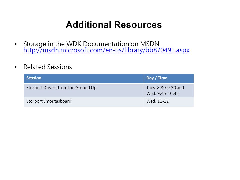 Additional Resources Storage in the WDK Documentation on MSDN http://msdn.microsoft.com/en-us/library/bb870491.aspx.