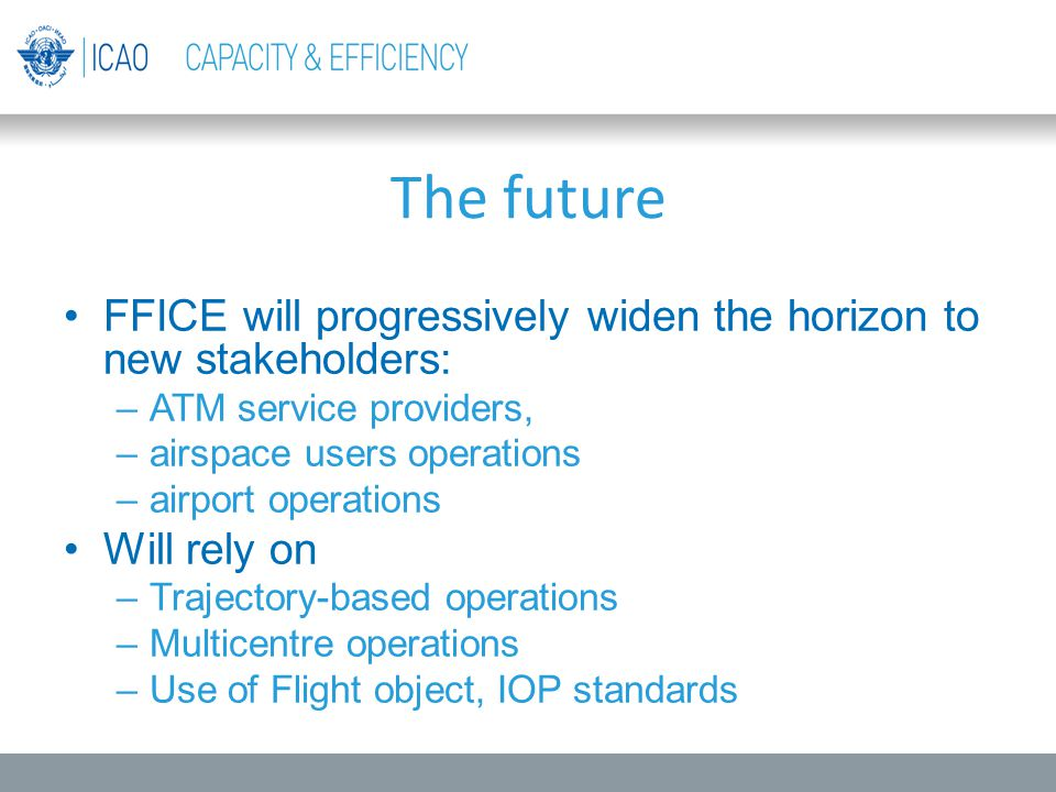 The future FFICE will progressively widen the horizon to new stakeholders: ATM service providers, airspace users operations.