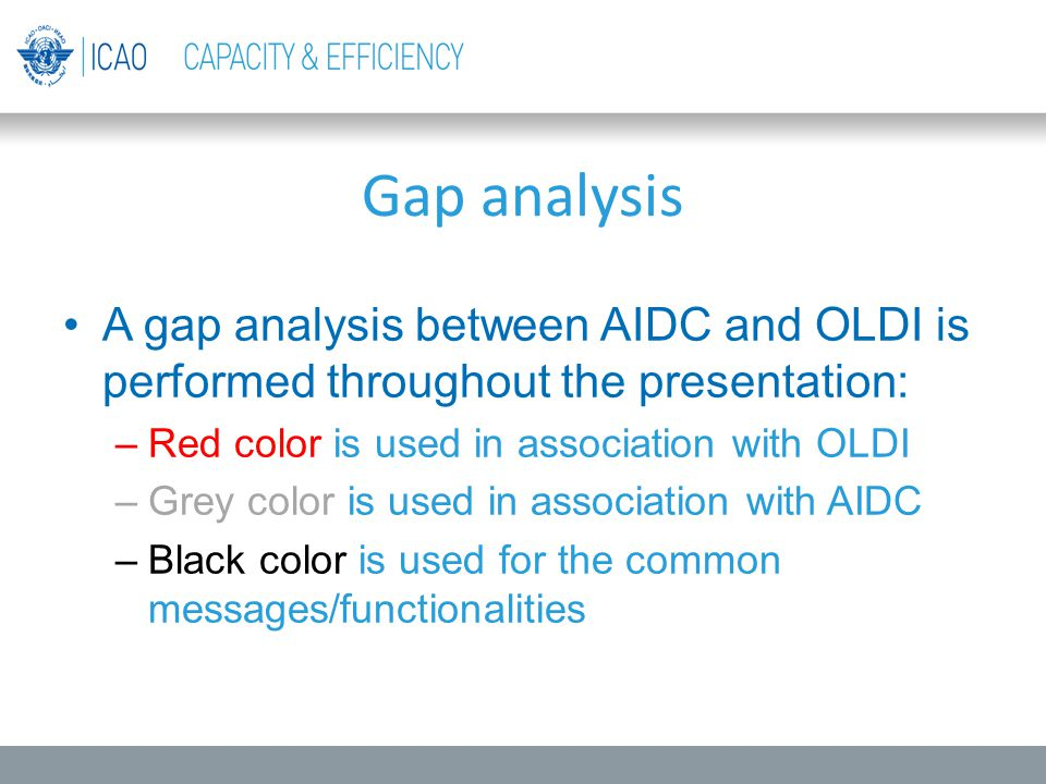 Gap analysis A gap analysis between AIDC and OLDI is performed throughout the presentation: Red color is used in association with OLDI.