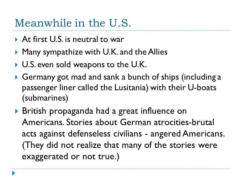 Meanwhile in the U.S. At first U.S. is neutral to war. Many sympathize with U.K. and the Allies. U.S. even sold weapons to the U.K.