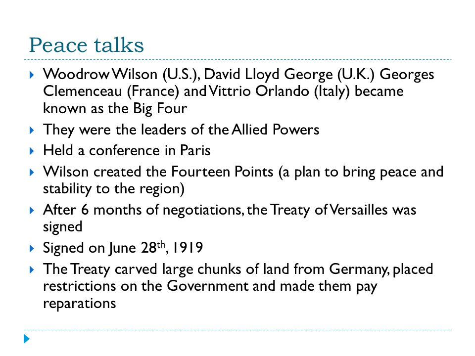 Peace talks Woodrow Wilson (U.S.), David Lloyd George (U.K.) Georges Clemenceau (France) and Vittrio Orlando (Italy) became known as the Big Four.