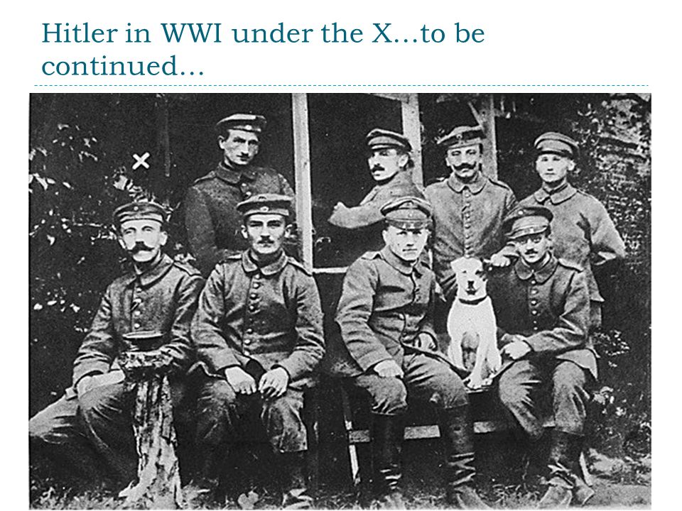 Hitler in WWI under the X…to be continued…