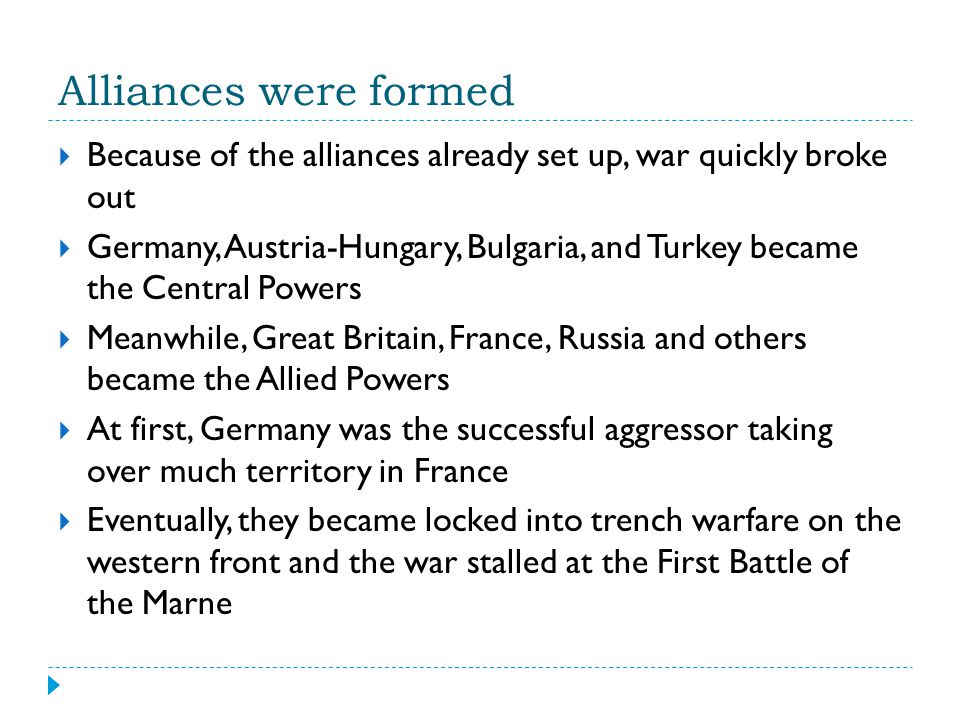 Alliances were formed Because of the alliances already set up, war quickly broke out.
