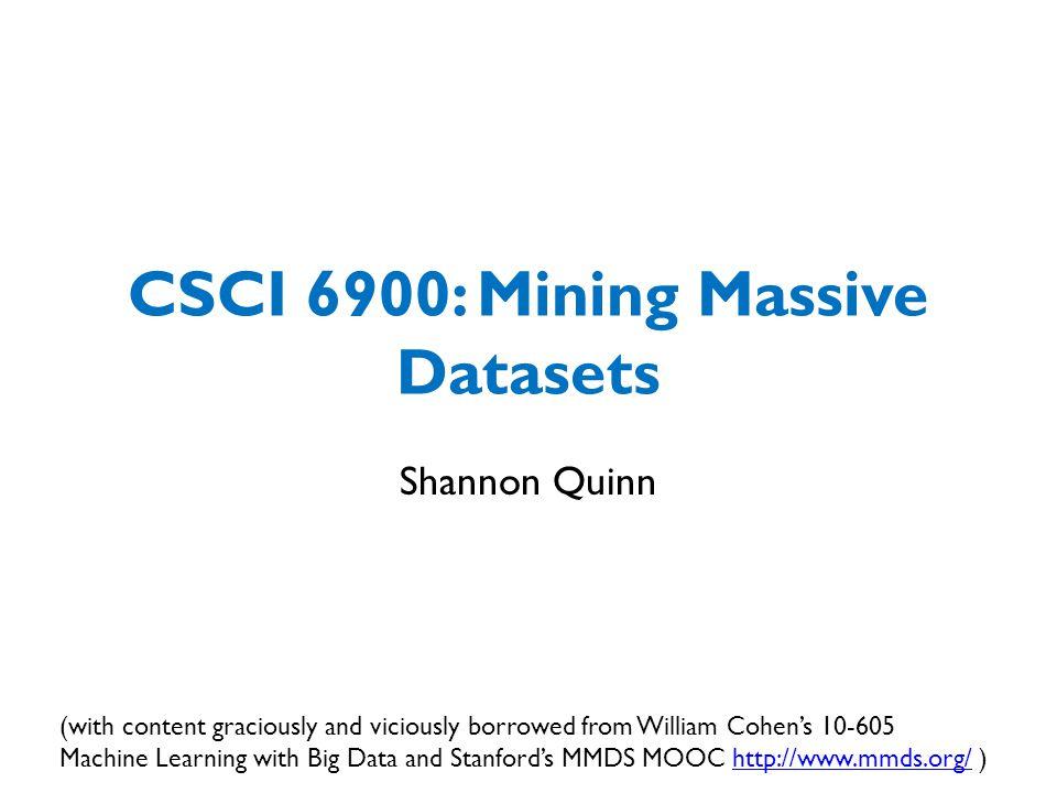 CSCI 6900: Mining Massive Datasets