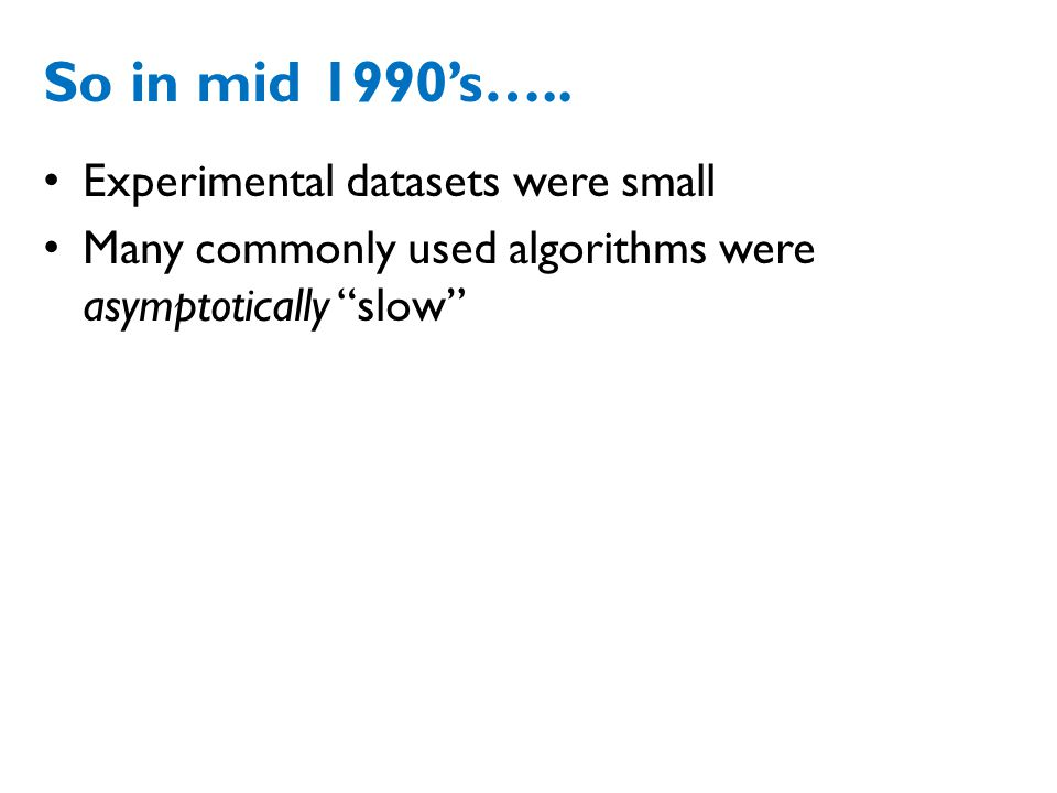 So in mid 1990's….. Experimental datasets were small