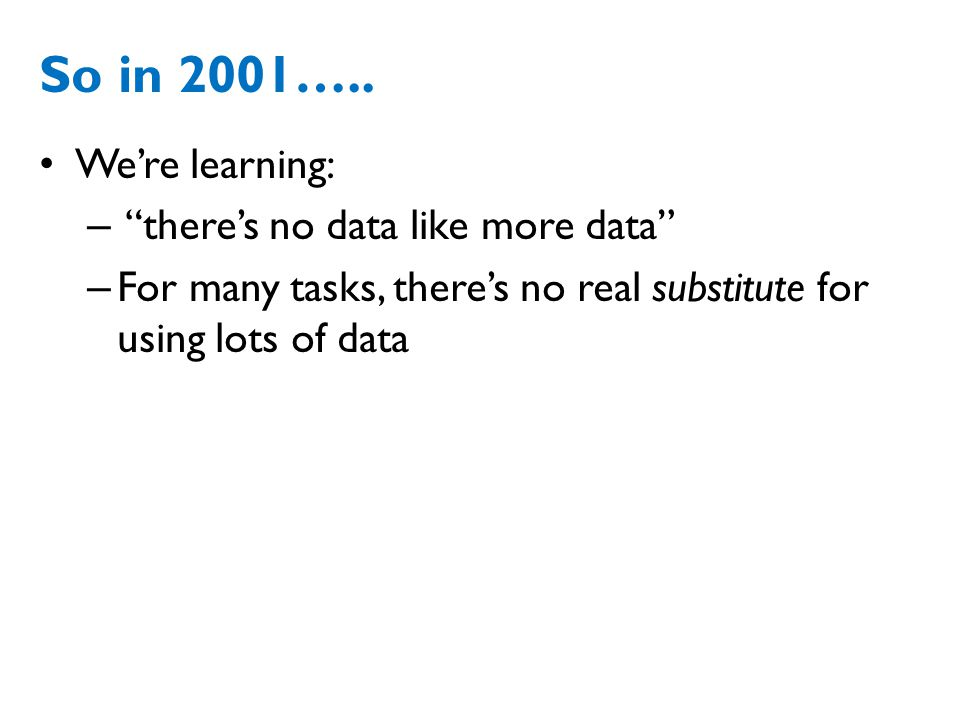 So in 2001….. We're learning: there's no data like more data