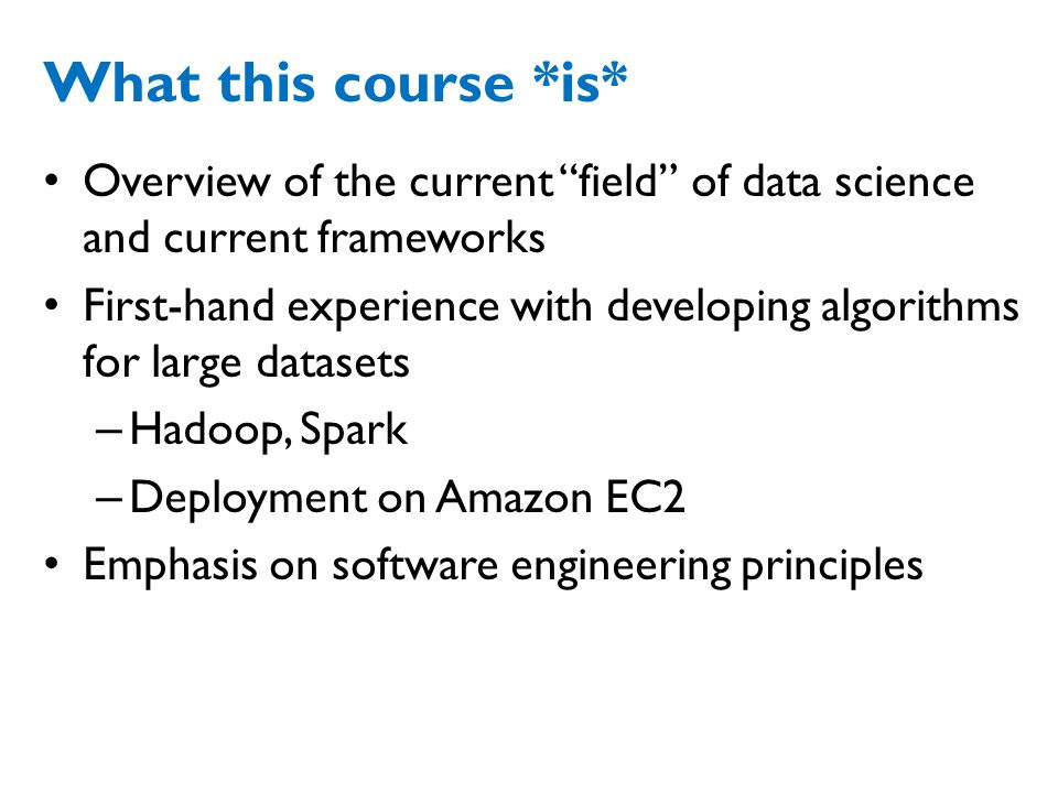 What this course *is* Overview of the current field of data science and current frameworks.