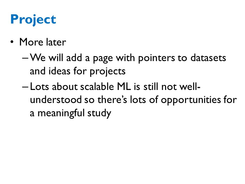 Project More later. We will add a page with pointers to datasets and ideas for projects.