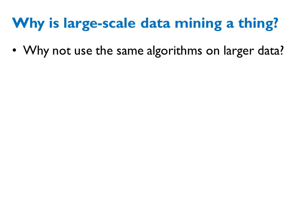 Why is large-scale data mining a thing