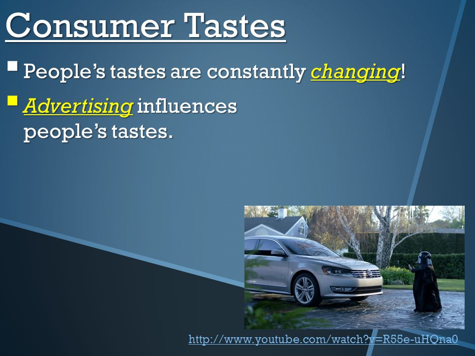 Consumer Tastes People's tastes are constantly changing!