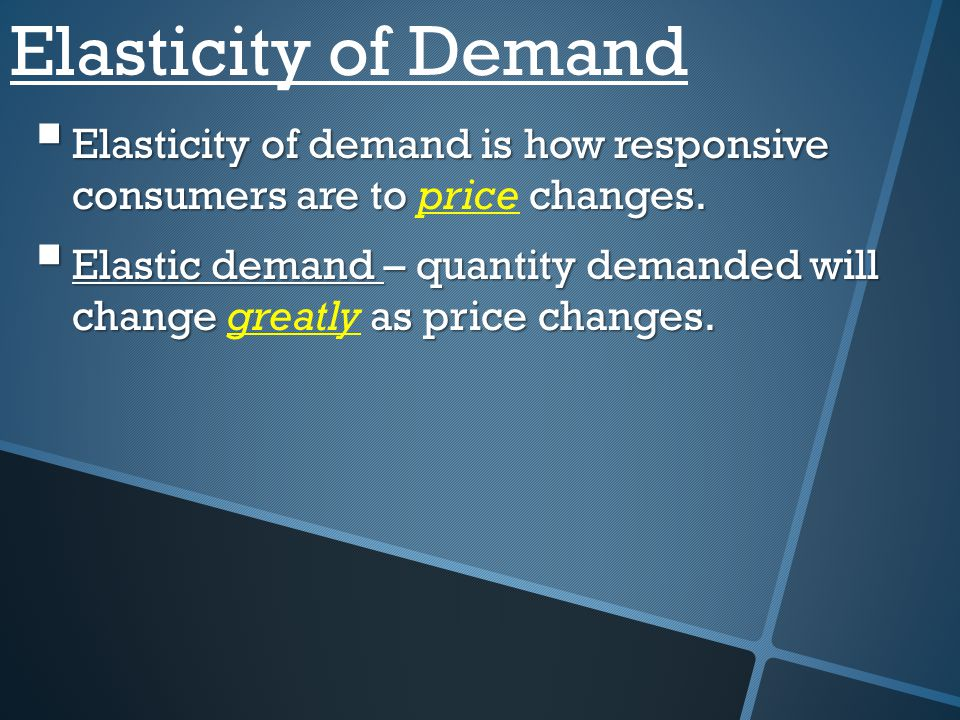 Elasticity of Demand Elasticity of demand is how responsive consumers are to price changes.