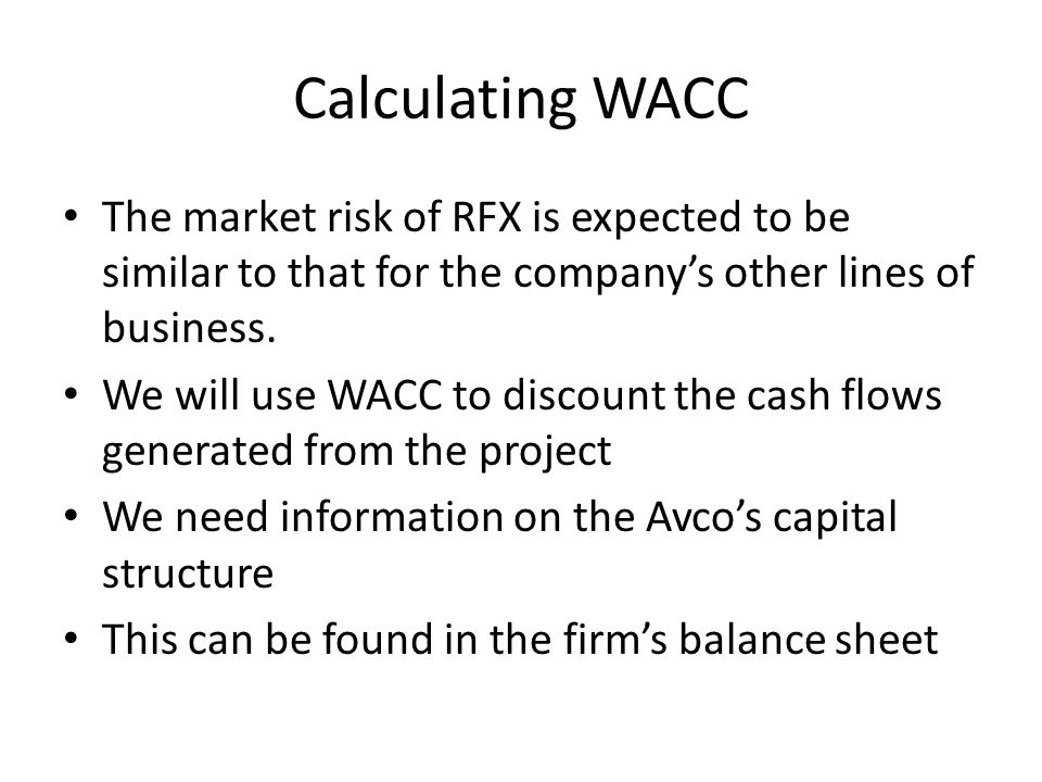 Calculating WACC The market risk of RFX is expected to be similar to that for the company's other lines of business.