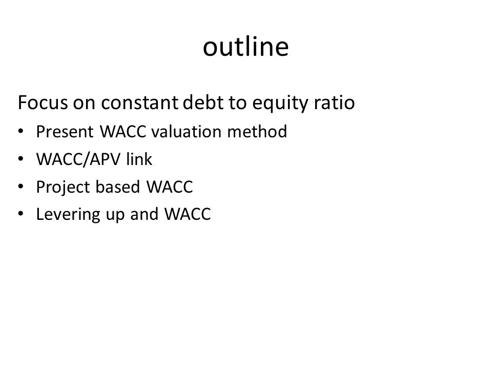 outline Focus on constant debt to equity ratio