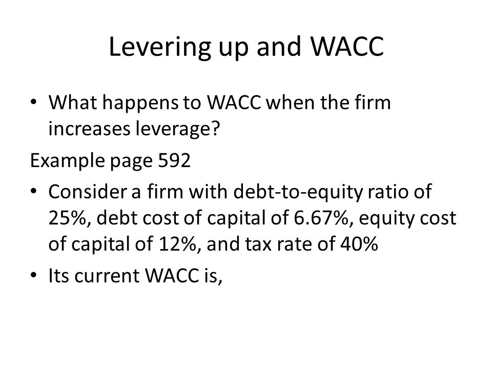 Levering up and WACC What happens to WACC when the firm increases leverage Example page 592.