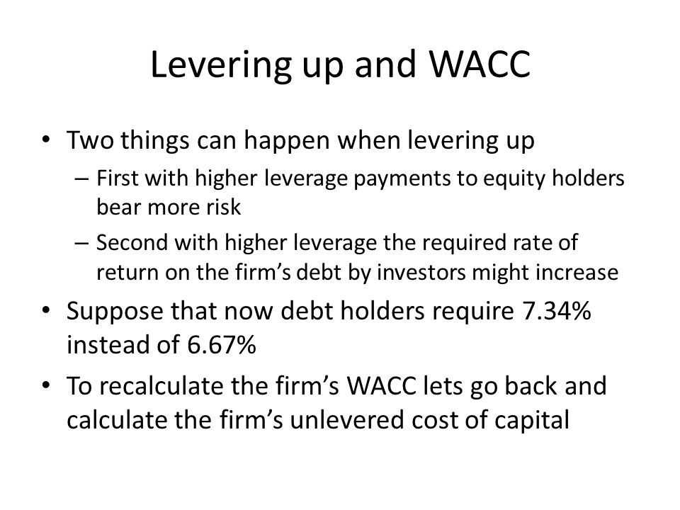 Levering up and WACC Two things can happen when levering up
