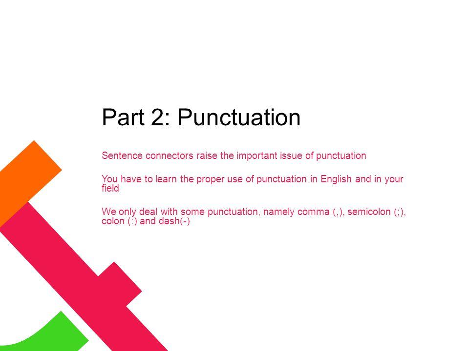 Part 2: Punctuation Sentence connectors raise the important issue of punctuation.