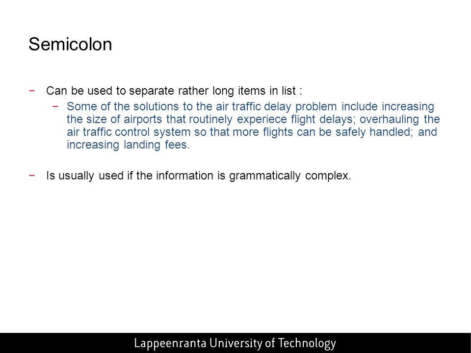 Semicolon Can be used to separate rather long items in list :