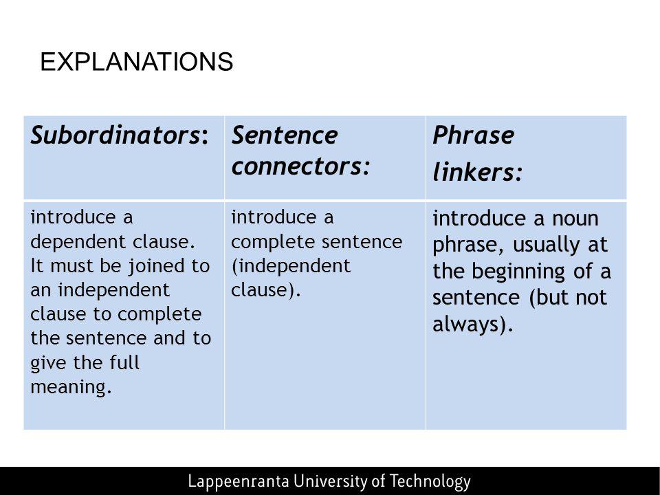 EXPLANATIONS Subordinators: Sentence connectors: Phrase linkers: